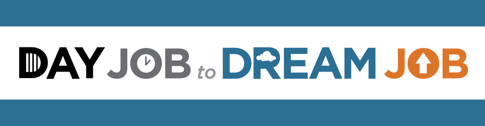 Day Job to Dream Job
